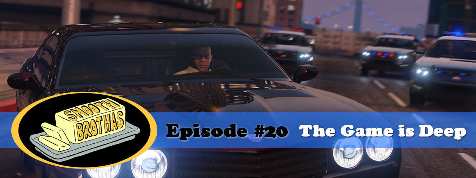 The Smooth Brothas #20 – The Game is Deep