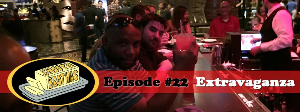 The Smooth Brothas #22 – Extravaganza