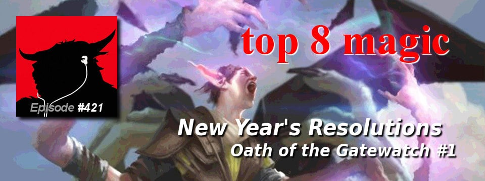 Top 8 Magic #421 – New Year's Resolutions: Oath of the Gatewatch 1