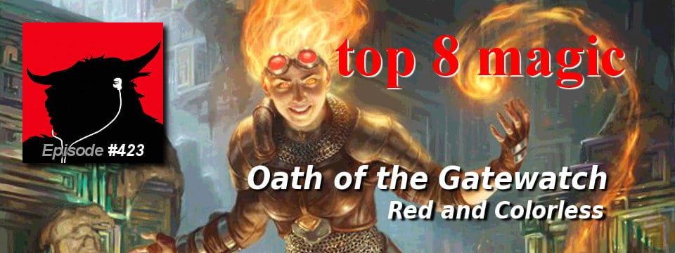 Top 8 Magic #423 – Oath of the Gatewatch Complete Review: Red & Colorless