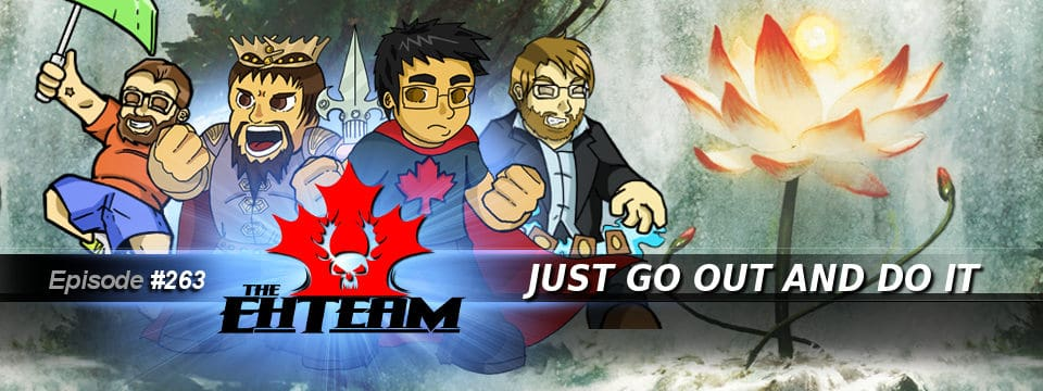 The Eh Team #263 – Just Go Out and Do It