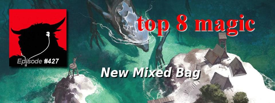 Top 8 Magic #427 – New Mixed Bag