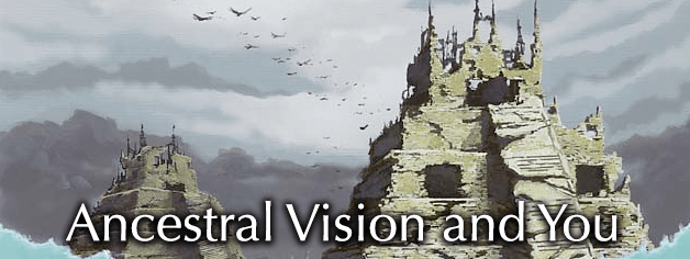 Ancestral Vision and You