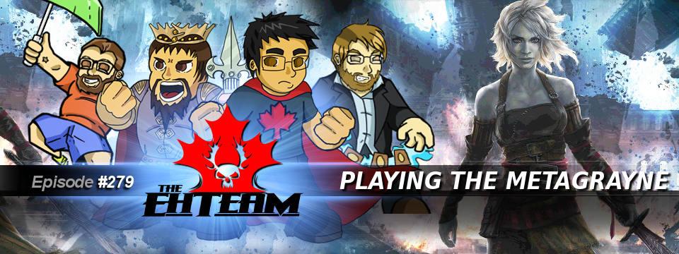 The Eh Team #279 – Playing the Metagrayne