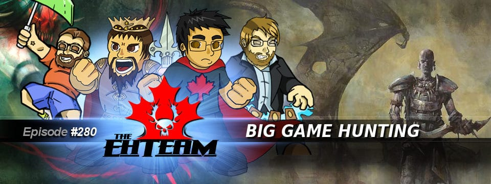 The Eh Team #280 – Big Game Hunting
