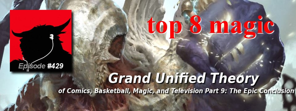 Top 8 Magic #429 – Grand Unified Theory