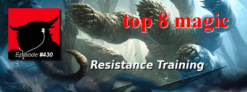 Top 8 Magic #430 – Resistance Training