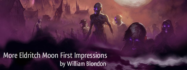 More Eldritch Moon First Impressions
