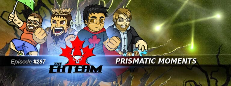 The Eh Team #287 – Prismatic Moments
