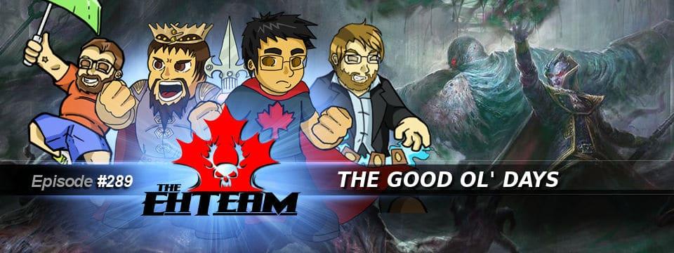 The Eh Team #289 – The Good Ol' Days