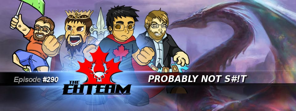 The Eh Team #290 – Probably Not S#!T