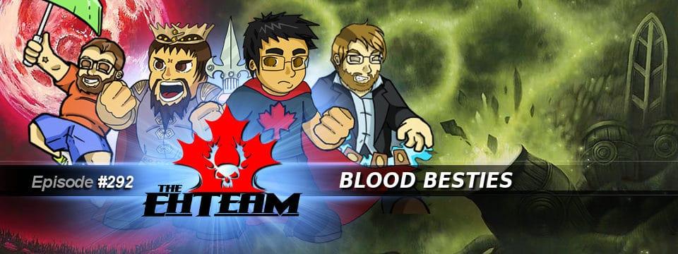 The Eh Team #292 – Blood Besties