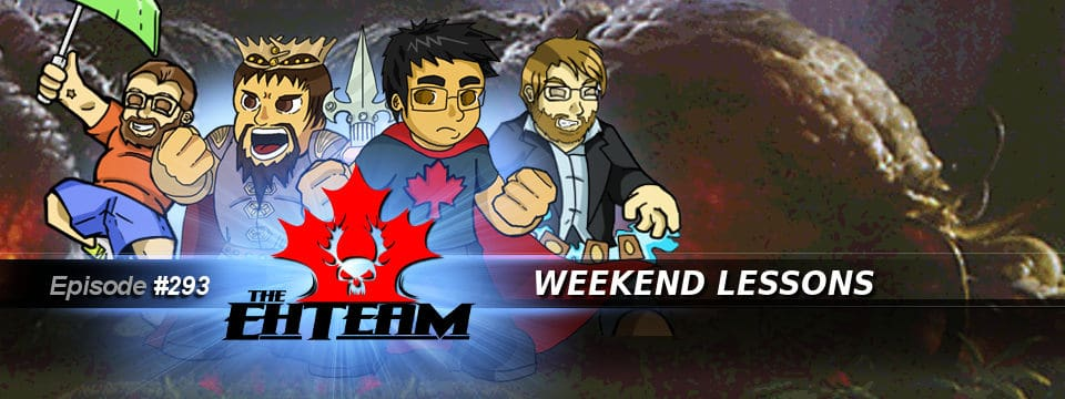 The Eh Team #293 – Weekend Lessons