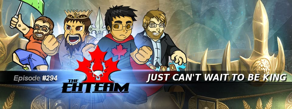 The Eh Team #294 – Just Can't Wait to Be King