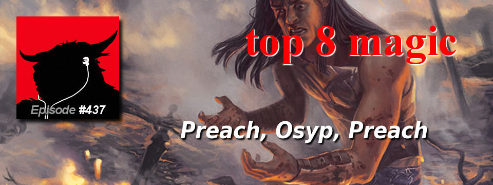 Top 8 Magic #437 – Preach, Osyp, Preach