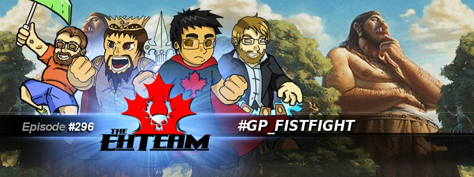 The Eh Team #296 – #GP_FISTFIGHT