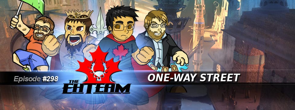 The Eh Team #298 – One-Way Street