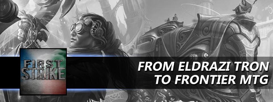 First Strike #2 – From Eldrazi Tron to Frontier MtG