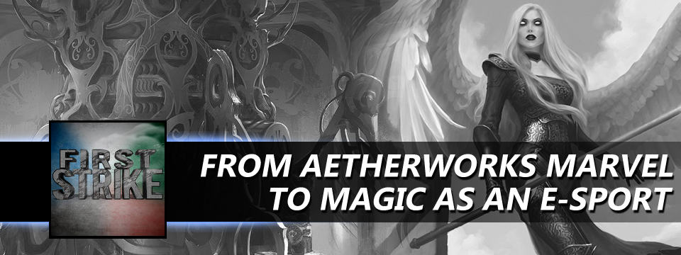 First Strike #3 – From Aetherworks Marvel to Magic as an E-Sport