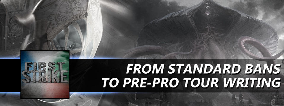First Strike #8 – From Standard Bans to Pre-Pro Tour Writing