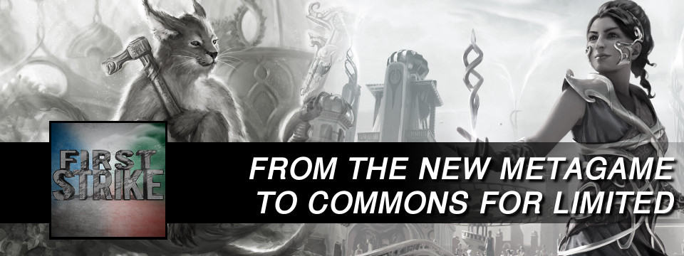 First Strike #10 – From the New Metagame to Commons for Limited