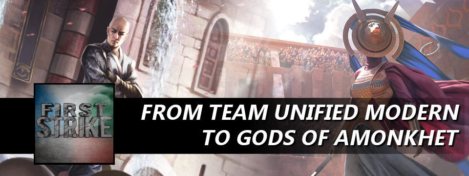 First Strike #20 – From Team Unified Modern to Gods of Amonkhet