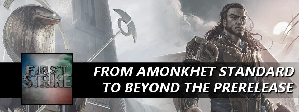 First Strike #22 – From Amonkhet Standard to Beyond the Prerelease