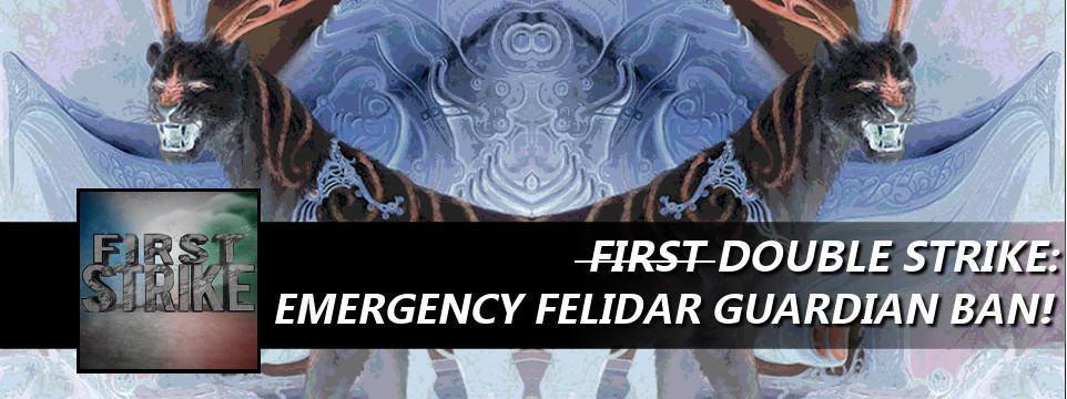Double Strike: Emergency Felidar Guardian Ban!