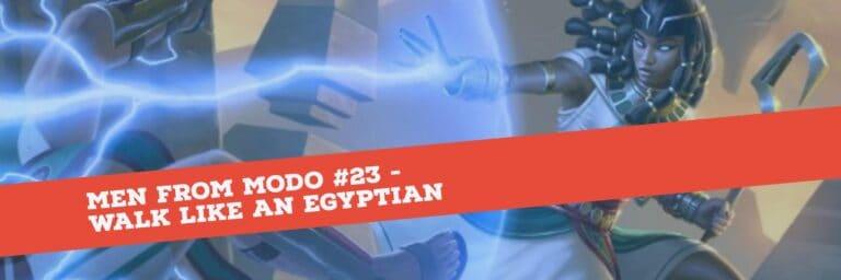 Men from Modo #23 – Walk Like an Egyptian