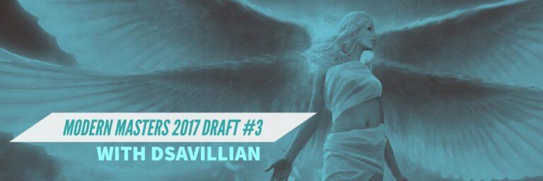 Modern Masters 2017 Draft #3 | dsavillian