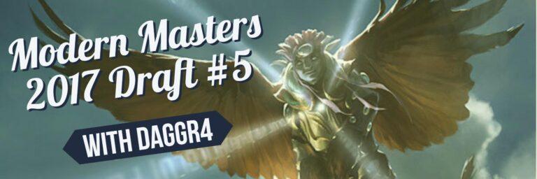 Modern Masters 2017 Draft #5 | Daggr4