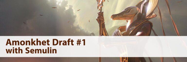 Amonkhet Draft #1 | Semulin