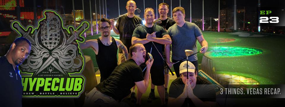 HypeClub #23 – 3 Things. Vegas Recap.