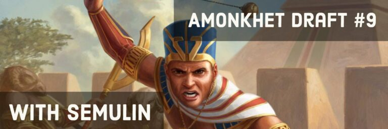 Amonkhet Draft #9 | Semulin