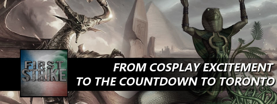 First Strike #35 – From Cosplay Excitement To the Countdown to Toronto