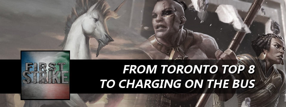 First Strike #36 – From Toronto Top 8 To Charging on the Bus