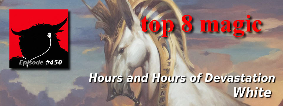 Top 8 Magic #450 – Hours and Hours of Devastation: White