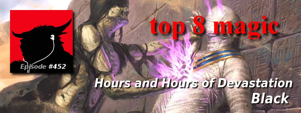 Top 8 Magic #452 – Hours and Hours of Devastation: Black
