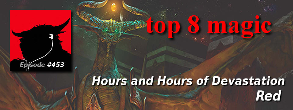 Top 8 Magic #453 – Hours and Hours of Devastation: Red