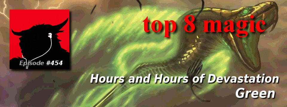 Top 8 Magic #454 – Hours and Hours of Devastation: Green