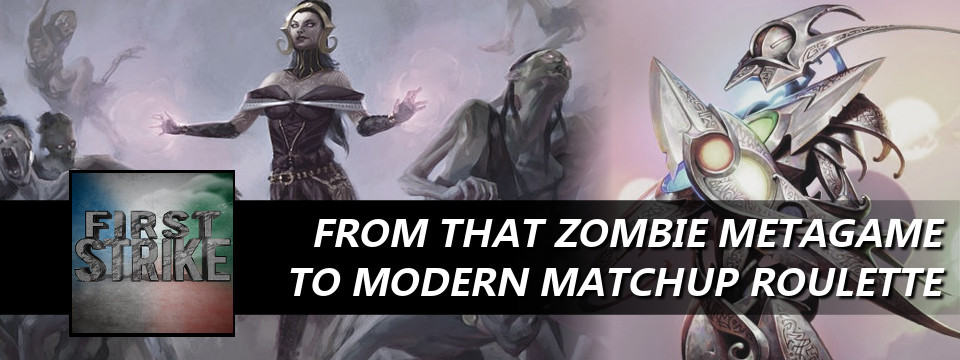 First Strike #38 – From That Zombie Metagame To Modern Matchup Roulette