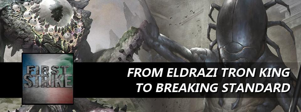 First Strike #39 – From Eldrazi Tron King To Breaking Standard