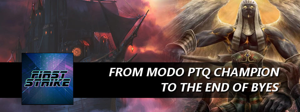 First Strike #42 – From MODO PTQ Champion To The End of Byes