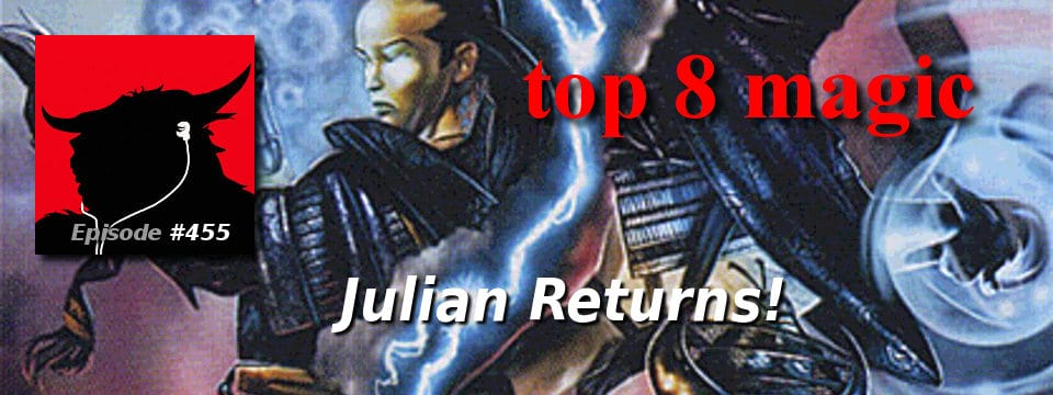 Top 8 Magic #455 – Julian Returns!