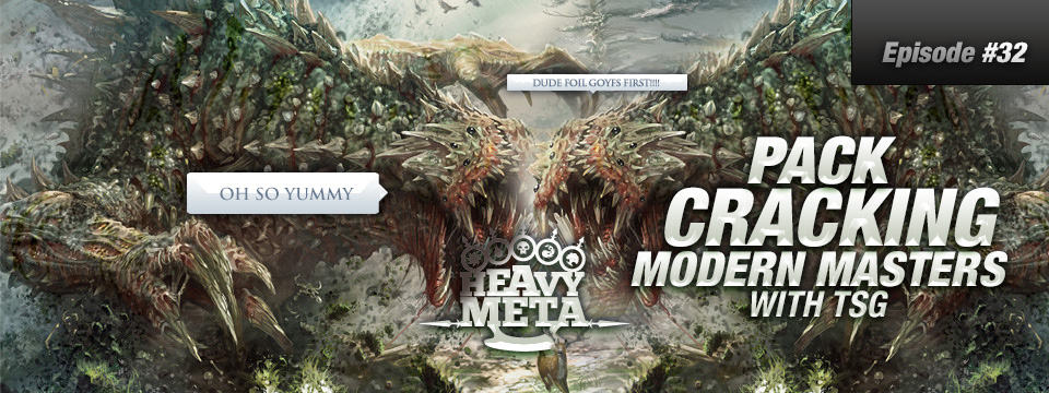 Heavy Meta #32 – Pack Cracking Modern Masters
