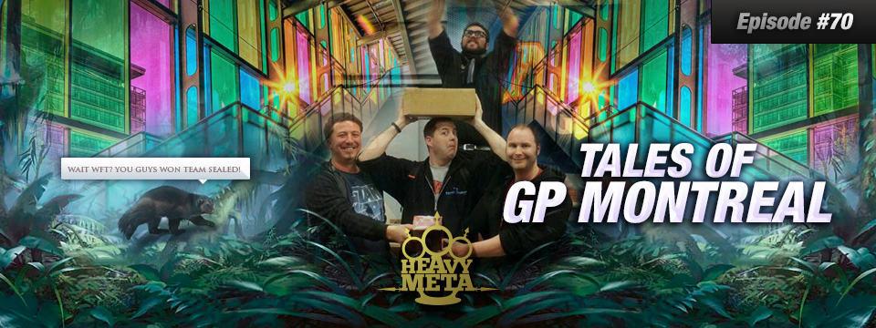 Heavy Meta #70 – Tales of GP Montreal