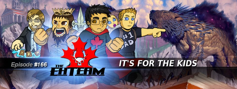 The Eh Team #166 – It's For the Kids