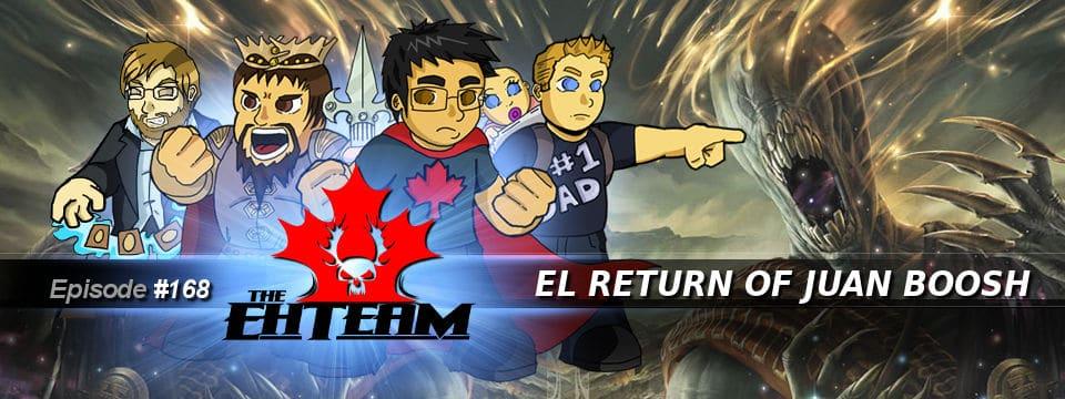 The Eh Team #168 – El Return of Juan Boosh