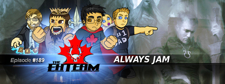 The Eh Team #189 – Always Jam