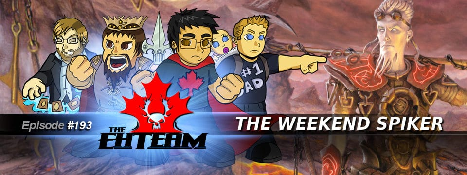The Eh Team #193 – The Weekend Spiker